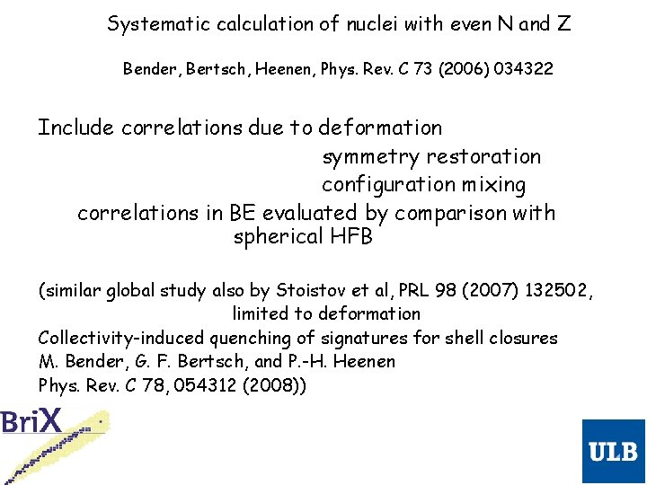 Systematic calculation of nuclei with even N and Z Bender, Bertsch, Heenen, Phys. Rev.