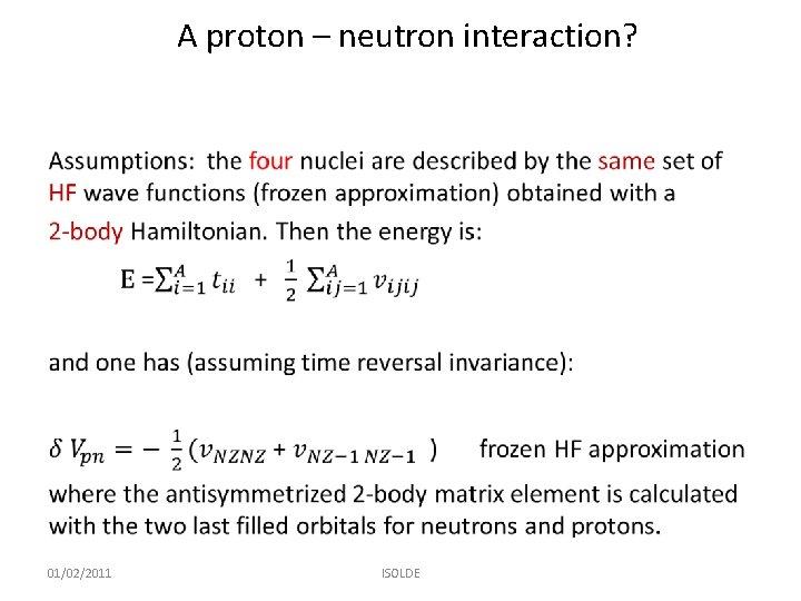 A proton – neutron interaction? • 01/02/2011 ISOLDE