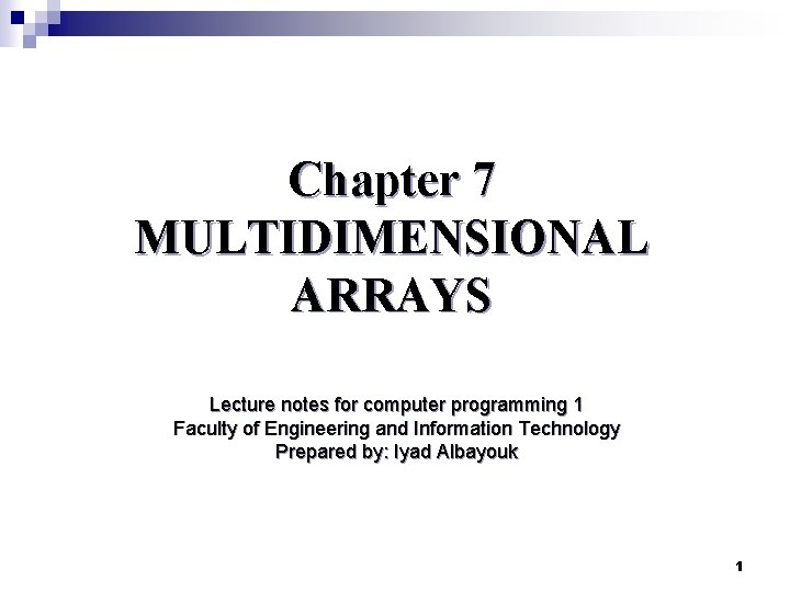 Chapter 7 MULTIDIMENSIONAL ARRAYS Lecture notes for computer programming 1 Faculty of Engineering and