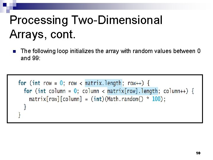Processing Two-Dimensional Arrays, cont. n The following loop initializes the array with random values