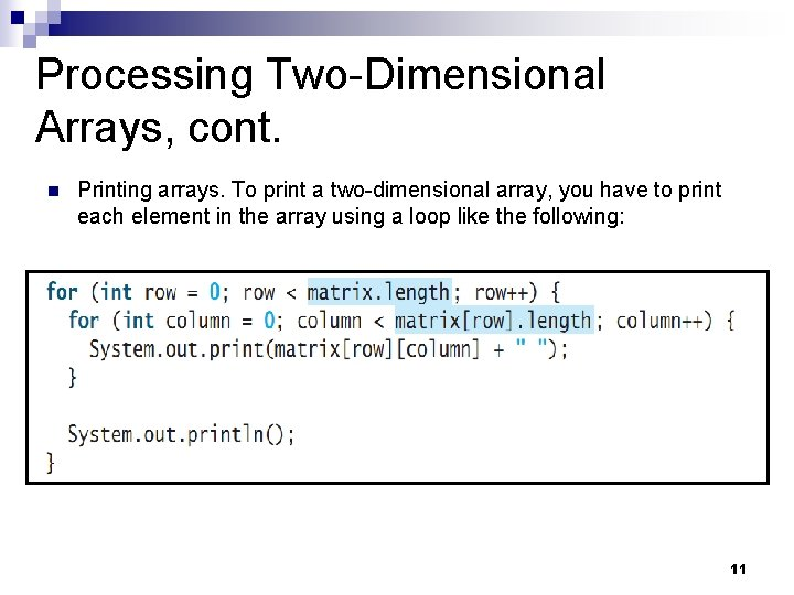 Processing Two-Dimensional Arrays, cont. n Printing arrays. To print a two-dimensional array, you have