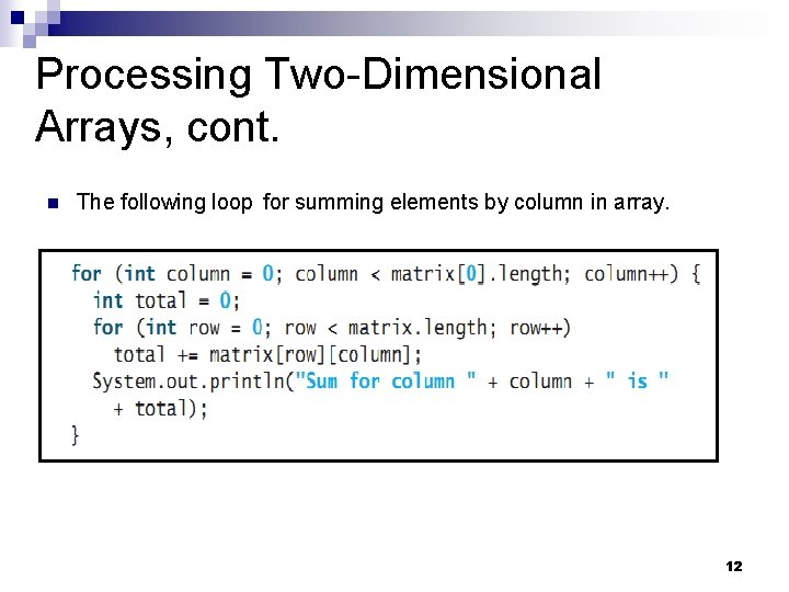 Processing Two-Dimensional Arrays, cont. n The following loop for summing elements by column in