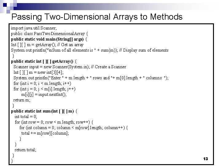 Passing Two-Dimensional Arrays to Methods import java. util. Scanner; public class Pass. Two. Dimensional.