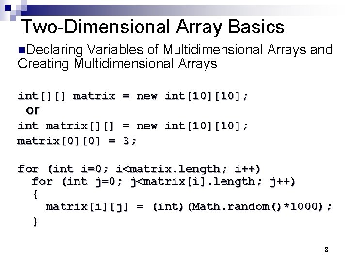 Two-Dimensional Array Basics n. Declaring Variables of Multidimensional Arrays and Creating Multidimensional Arrays int[][]