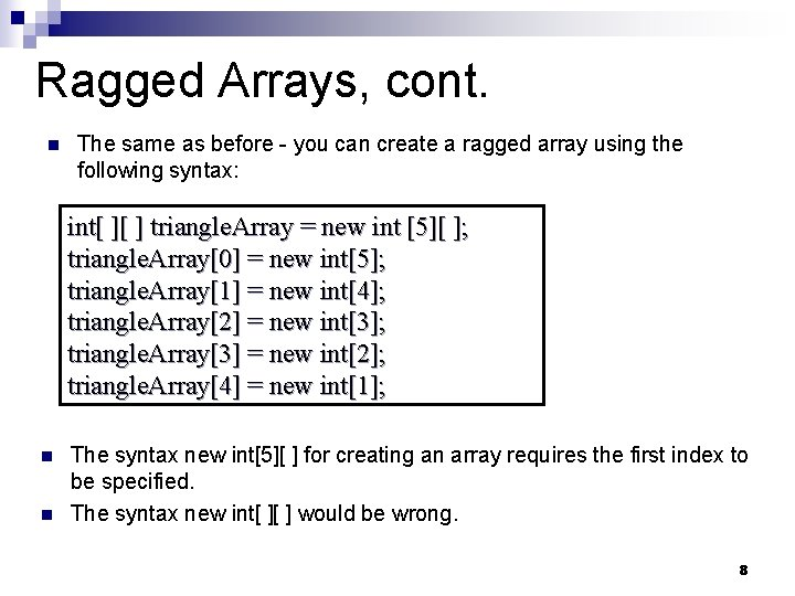 Ragged Arrays, cont. n The same as before - you can create a ragged