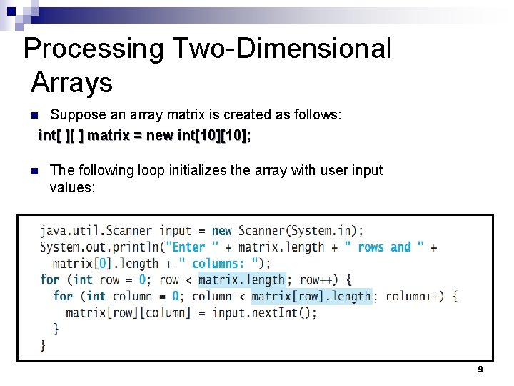 Processing Two-Dimensional Arrays Suppose an array matrix is created as follows: int[ ][ ]