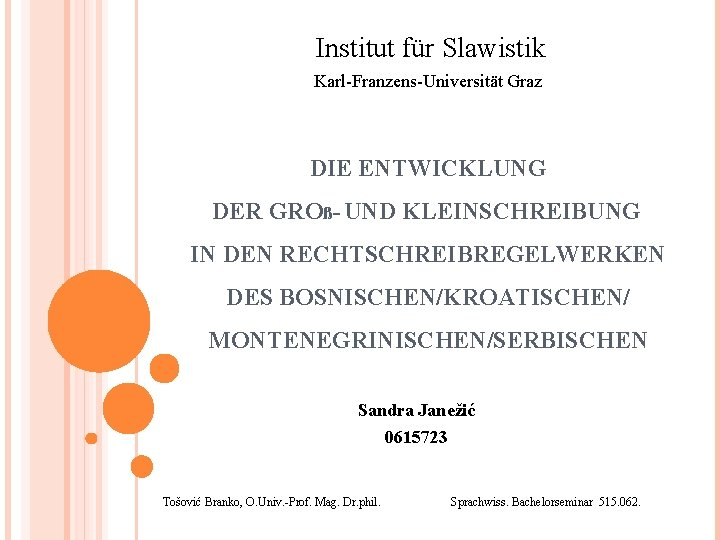 Institut für Slawistik Karl-Franzens-Universität Graz DIE ENTWICKLUNG DER GROß- UND KLEINSCHREIBUNG IN DEN RECHTSCHREIBREGELWERKEN