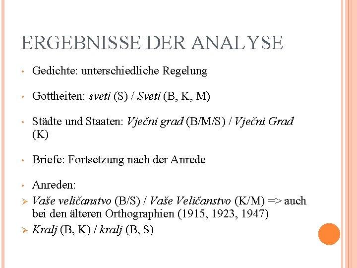 ERGEBNISSE DER ANALYSE • Gedichte: unterschiedliche Regelung • Gottheiten: sveti (S) / Sveti (B,