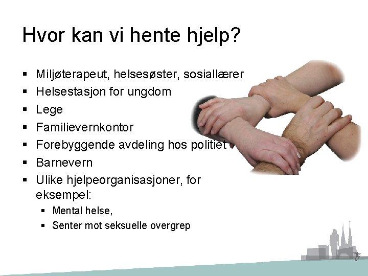Hvor kan vi hente hjelp? § § § § Miljøterapeut, helsesøster, sosiallærer Helsestasjon for