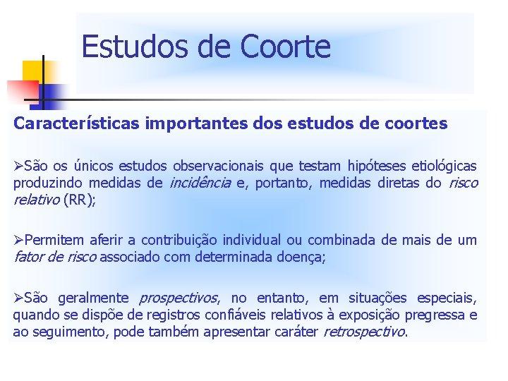 Estudos de Coorte Características importantes dos estudos de coortes ØSão os únicos estudos observacionais