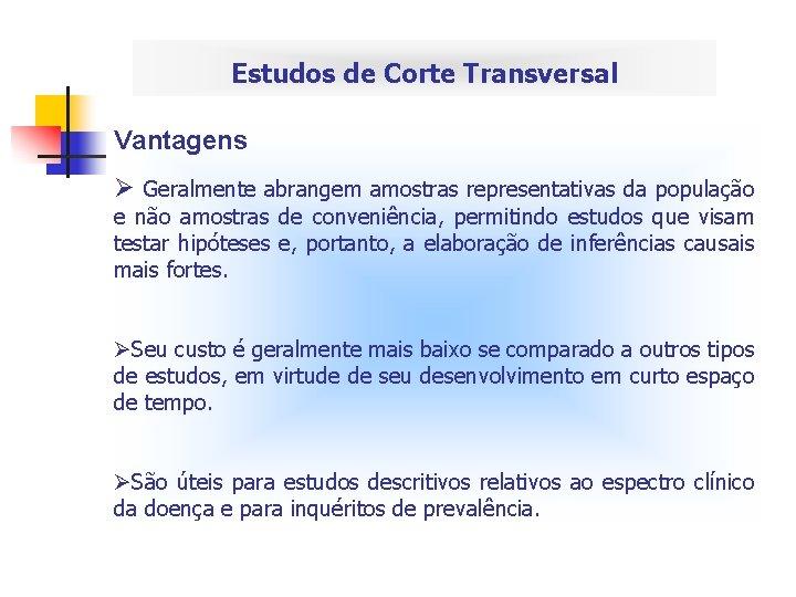 Estudos de Corte Transversal Vantagens Ø Geralmente abrangem amostras representativas da população e não
