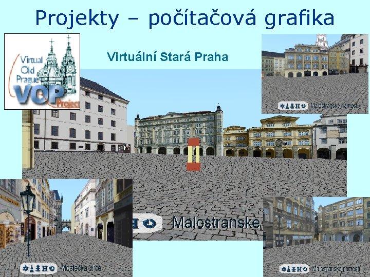 Projekty – počítačová grafika Virtuální Stará Praha