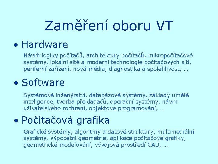 Zaměření oboru VT • Hardware Návrh logiky počítačů, architektury počítačů, mikropočítačové systémy, lokální sítě