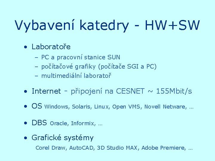 Vybavení katedry - HW+SW • Laboratoře – PC a pracovní stanice SUN – počítačové