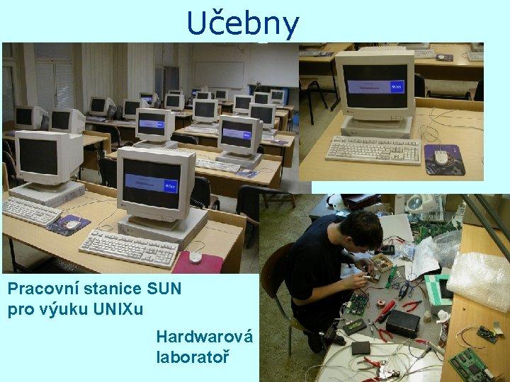 Učebny Pracovní stanice SUN pro výuku UNIXu Hardwarová laboratoř
