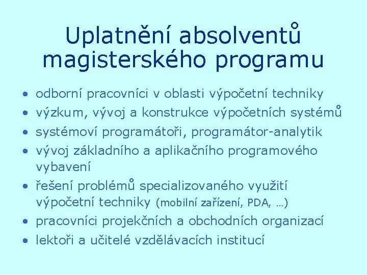 Uplatnění absolventů magisterského programu • odborní pracovníci v oblasti výpočetní techniky • výzkum, vývoj