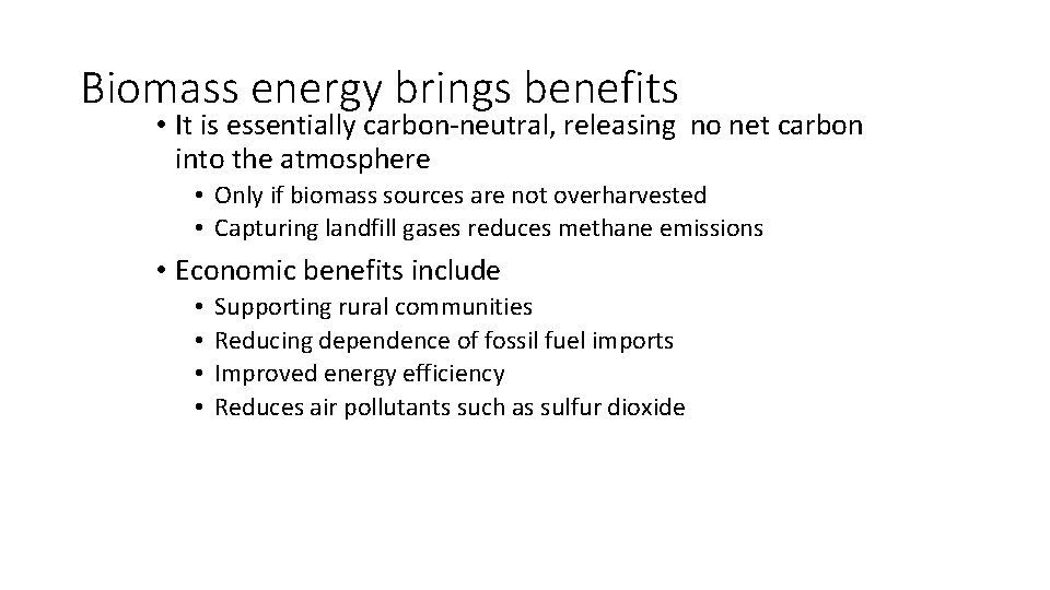 Biomass energy brings benefits • It is essentially carbon-neutral, releasing no net carbon into