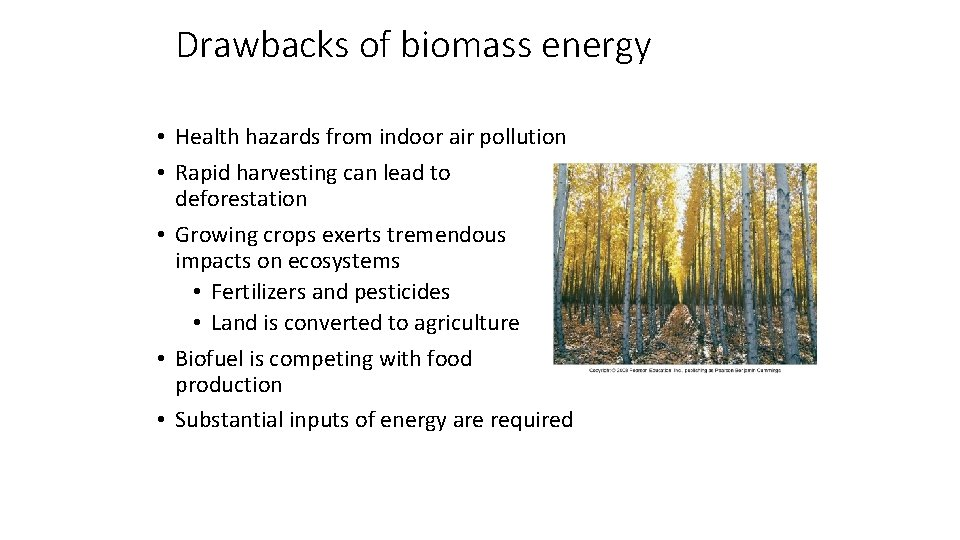 Drawbacks of biomass energy • Health hazards from indoor air pollution • Rapid harvesting