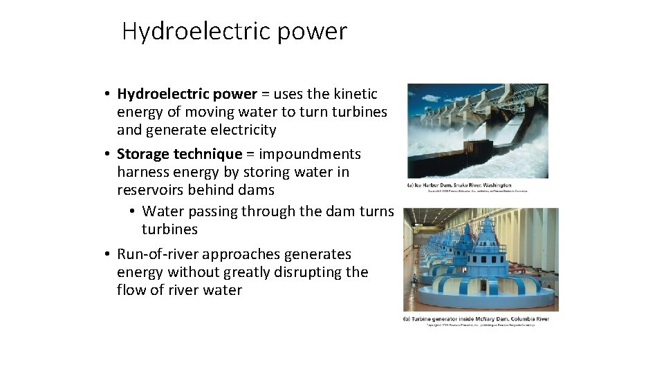 Hydroelectric power • Hydroelectric power = uses the kinetic energy of moving water to