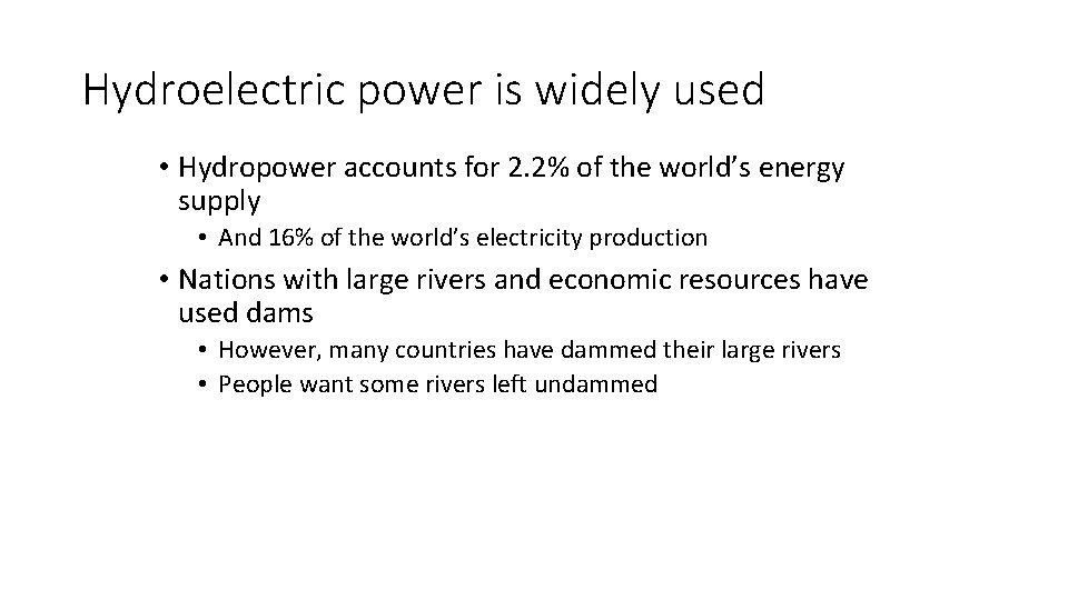 Hydroelectric power is widely used • Hydropower accounts for 2. 2% of the world's