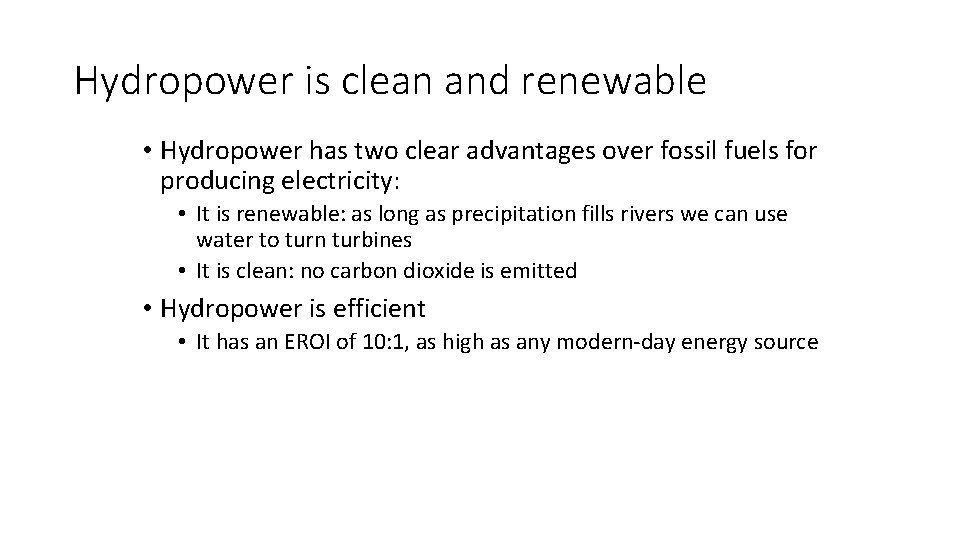 Hydropower is clean and renewable • Hydropower has two clear advantages over fossil fuels