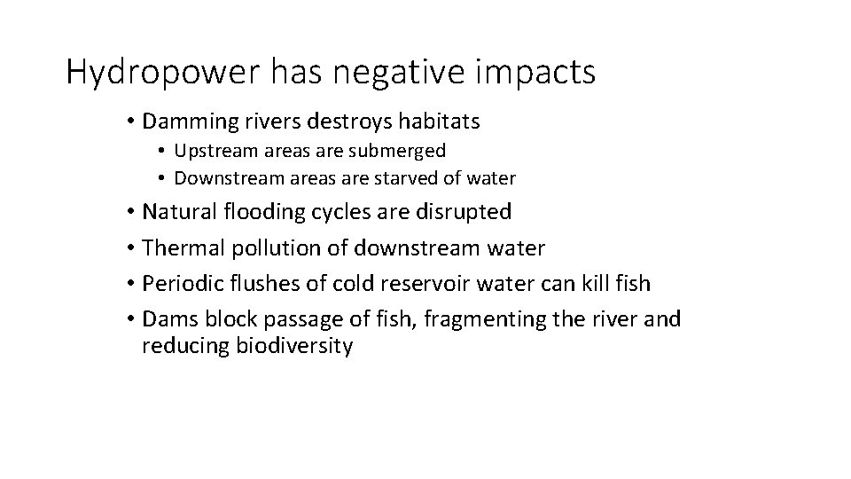 Hydropower has negative impacts • Damming rivers destroys habitats • Upstream areas are submerged