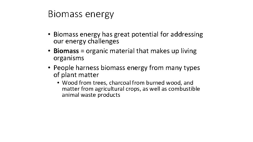 Biomass energy • Biomass energy has great potential for addressing our energy challenges •