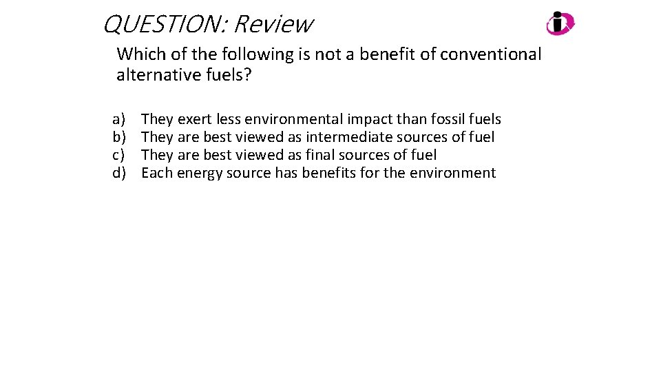 QUESTION: Review Which of the following is not a benefit of conventional alternative fuels?