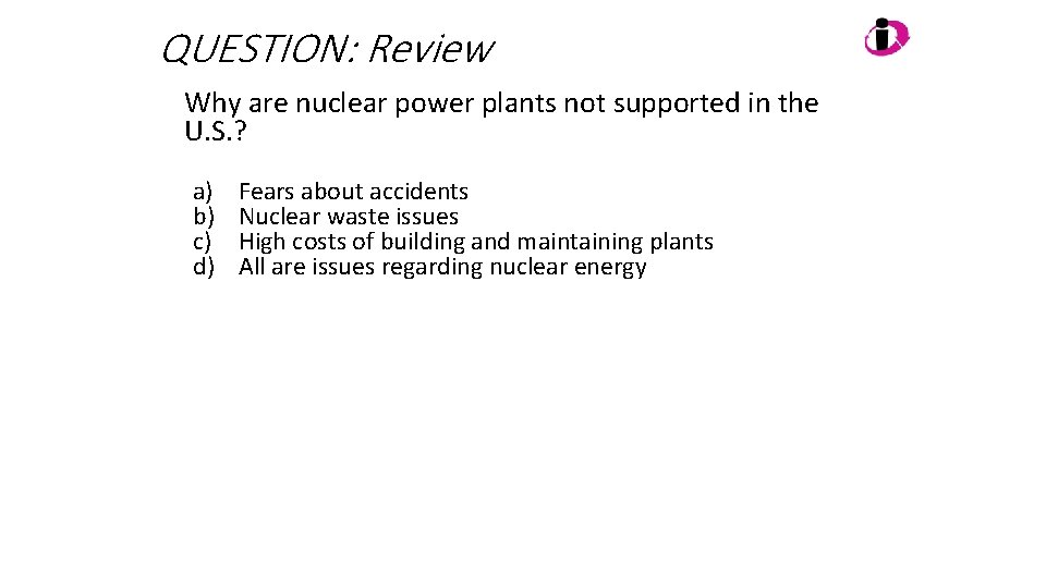 QUESTION: Review Why are nuclear power plants not supported in the U. S. ?