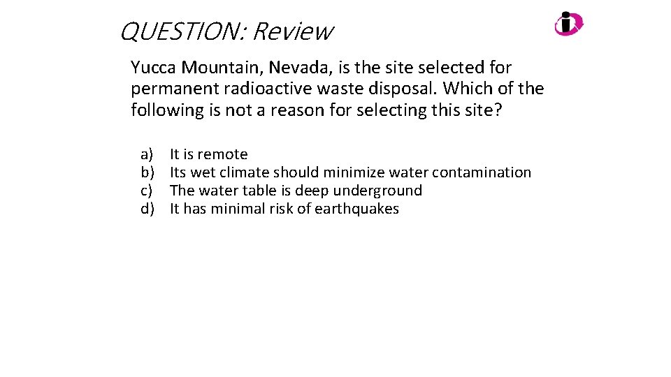 QUESTION: Review Yucca Mountain, Nevada, is the site selected for permanent radioactive waste disposal.
