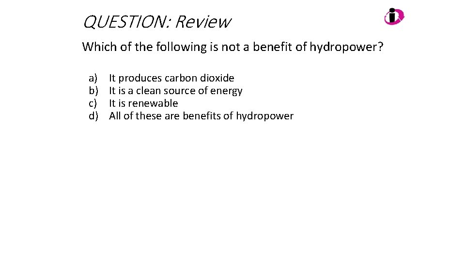 QUESTION: Review Which of the following is not a benefit of hydropower? a) b)