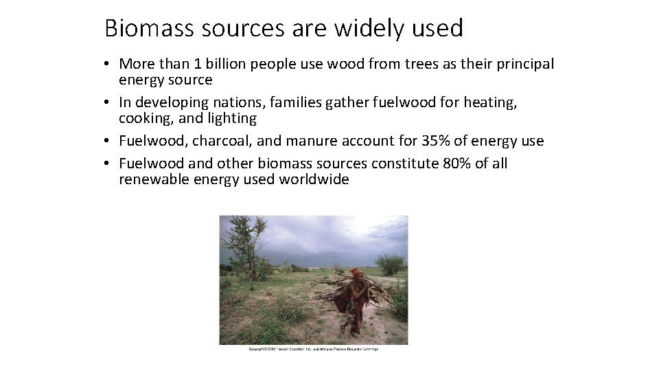 Biomass sources are widely used • More than 1 billion people use wood from