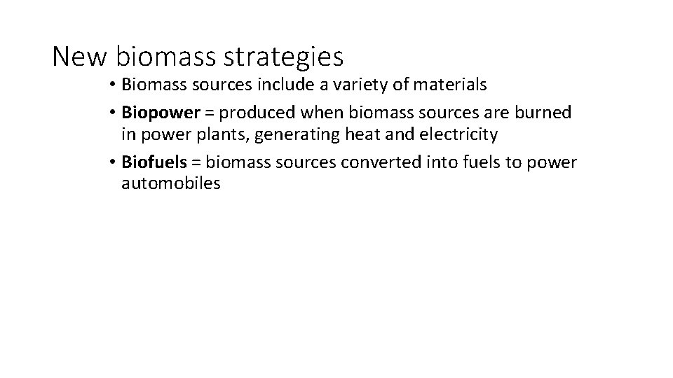 New biomass strategies • Biomass sources include a variety of materials • Biopower =