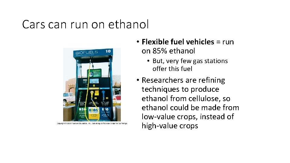 Cars can run on ethanol • Flexible fuel vehicles = run on 85% ethanol