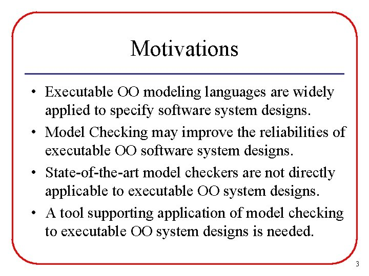 Motivations • Executable OO modeling languages are widely applied to specify software system designs.