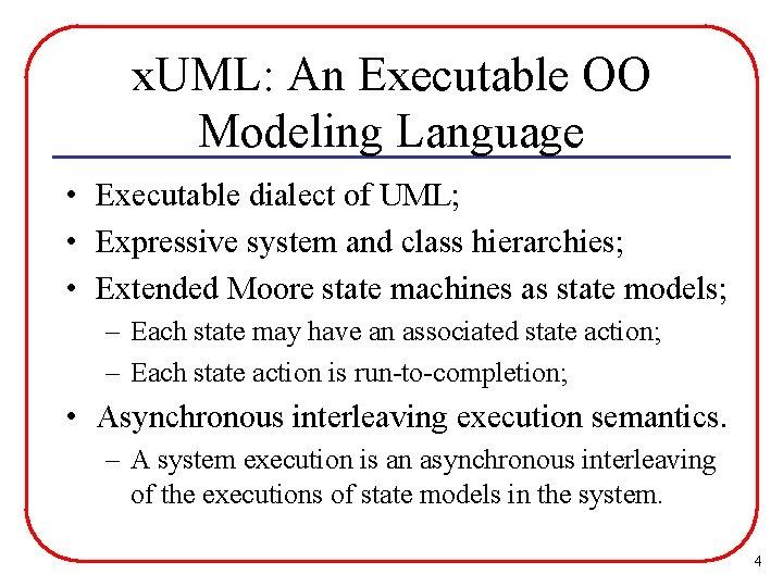 x. UML: An Executable OO Modeling Language • Executable dialect of UML; • Expressive