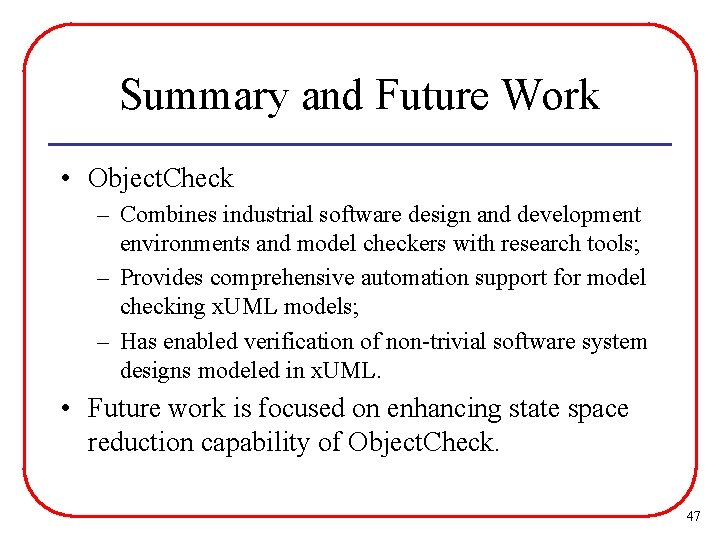 Summary and Future Work • Object. Check – Combines industrial software design and development