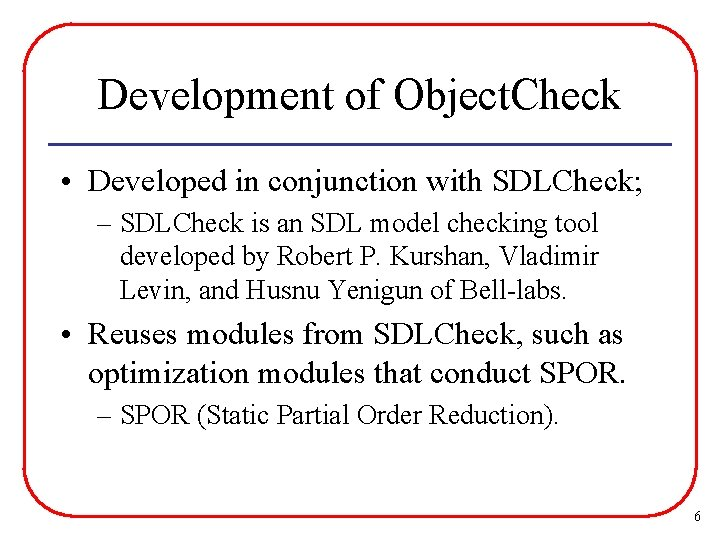 Development of Object. Check • Developed in conjunction with SDLCheck; – SDLCheck is an