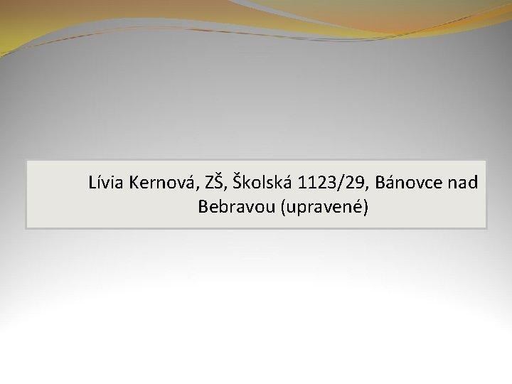 Lívia Kernová, ZŠ, Školská 1123/29, Bánovce nad Bebravou (upravené)