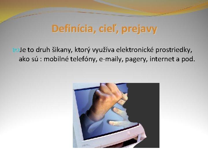 Definícia, cieľ, prejavy Je to druh šikany, ktorý využíva elektronické prostriedky, ako sú :