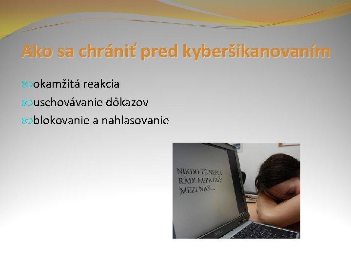 Ako sa chrániť pred kyberšikanovaním okamžitá reakcia uschovávanie dôkazov blokovanie a nahlasovanie