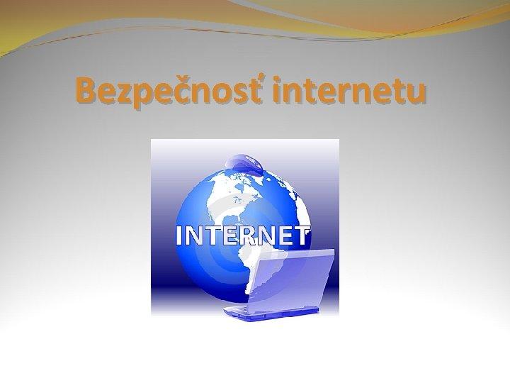 Bezpečnosť internetu