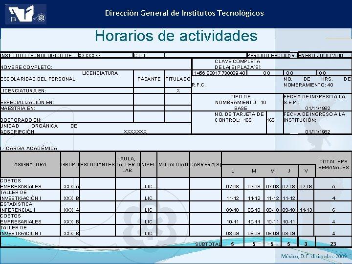 Dirección General de Institutos Tecnológicos Horarios de actividades INSTITUTO TECNOLÓGICO DE XXXXXXX NOMBRE COMPLETO: