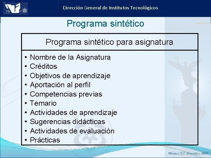 Dirección General de Institutos Tecnológicos Programa sintético para asignatura • • • Nombre de