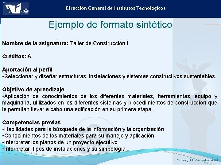 Dirección General de Institutos Tecnológicos Ejemplo de formato sintético Nombre de la asignatura: Taller