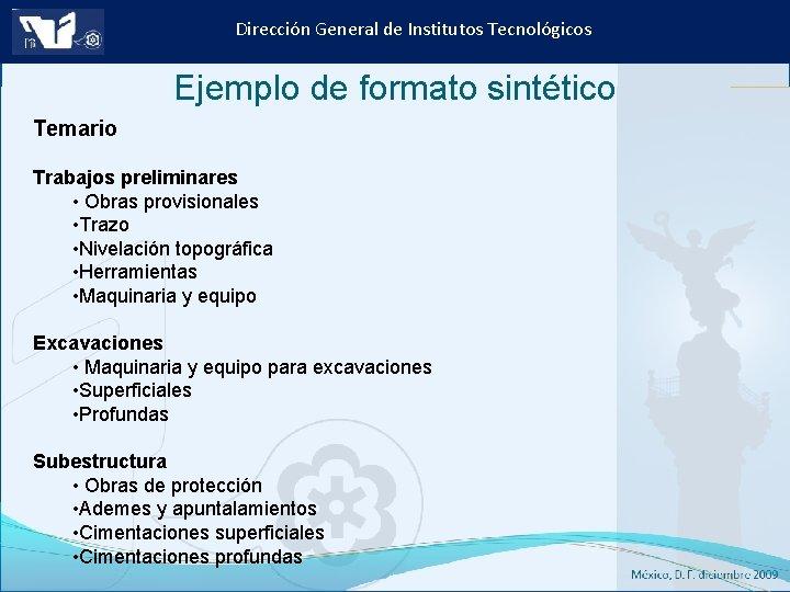 Dirección General de Institutos Tecnológicos Ejemplo de formato sintético Temario Trabajos preliminares • Obras