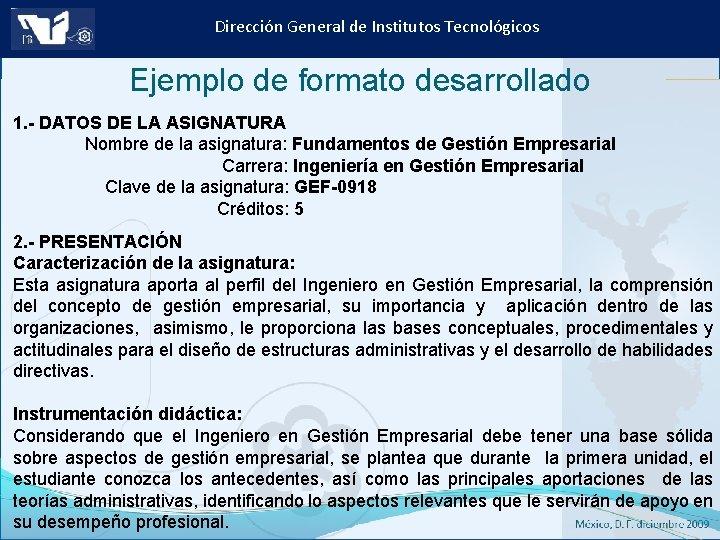 Dirección General de Institutos Tecnológicos Ejemplo de formato desarrollado 1. - DATOS DE LA