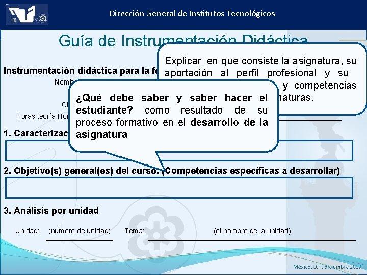 Dirección General de Institutos Tecnológicos Guía de Instrumentación Didáctica Explicar en que consiste la