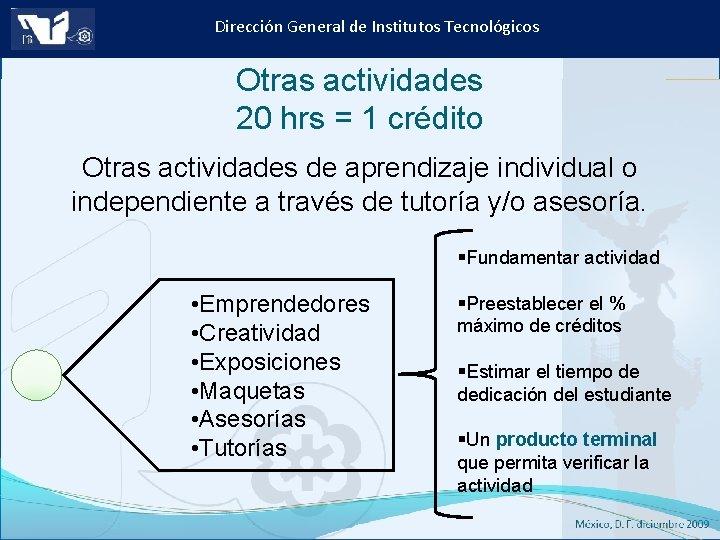 Dirección General de Institutos Tecnológicos Otras actividades 20 hrs = 1 crédito Otras actividades