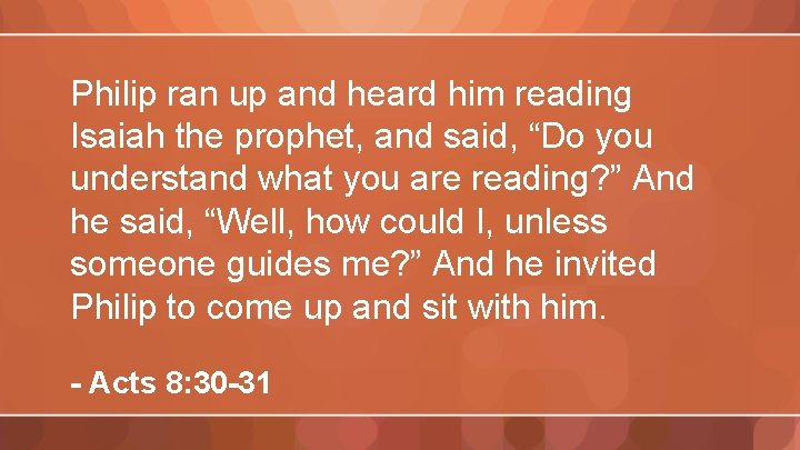 """Philip ran up and heard him reading Isaiah the prophet, and said, """"Do you"""